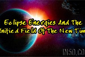Eclipse Energies And The Unified Field Of The New Time