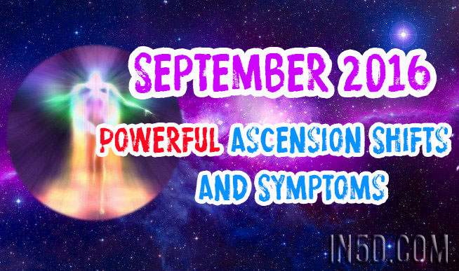 September 2016 - Powerful Ascension Shifts And Symptoms
