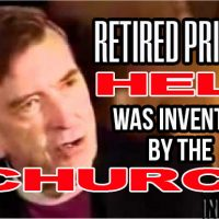 Retired Priest: Hell Was Invented By The Church To Control People With Fear!
