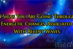 8 Signs You Are Going Through Energetic Changes Associated With Recent Waves