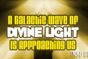 A Galactic Wave Of Divine Light Is Approaching Us