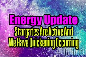 Energy Update – Stargates Are Active And We Have Quickening Occurring