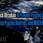Use Black Obsidian To Prevent Psychic Attacks, Enhance Psychic Abilities, And MUCH More!