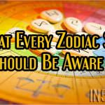 What Every Zodiac Sign Should Be Aware Of