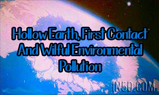 Hollow Earth, First Contact And Wilful Environmental Pollution