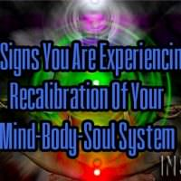 10 Signs You Are Experiencing A Recalibration Of Your Mind-Body-Soul System