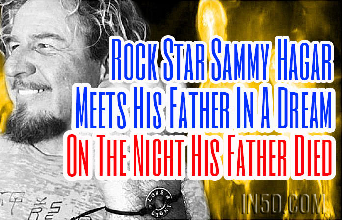 Rock Star Sammy Hagar Meets His Father In A Dream On The Night His Father Died