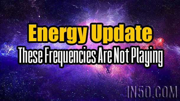 Energy Update - These Frequencies Are Not Playing