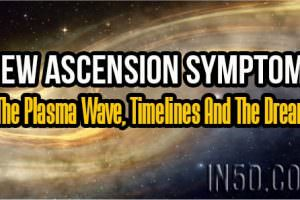 New Ascension Symptoms: The Plasma Wave, Timelines And The Dream