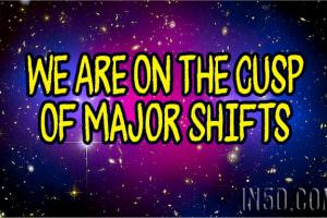 We Are On The Cusp Of Major Shifts
