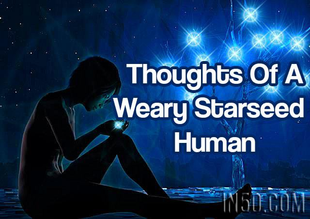 Thoughts Of A Weary Starseed Human