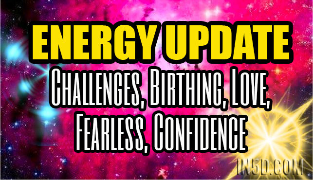 Energy Update - Challenges, Birthing, Love, Fearless, Confidence