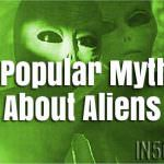 8 Popular Myths About Aliens
