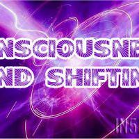 Consciousness And Shifting