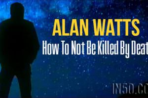 Alan Watts – How To Not Be Killed By Death