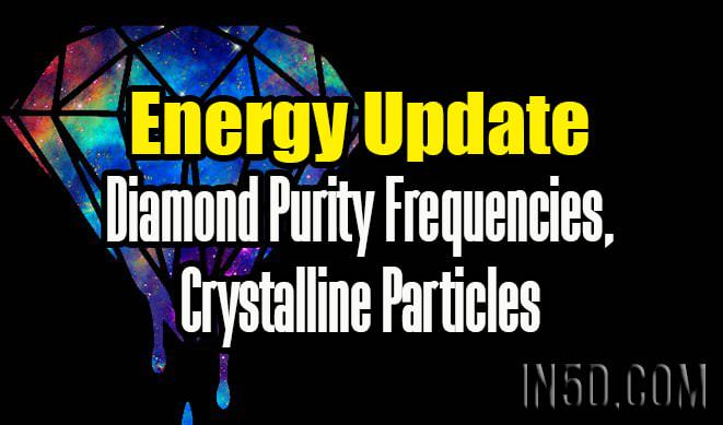 Energy Update - Diamond Purity Frequencies, Crystalline Particles