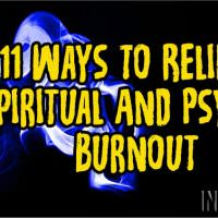 11 Ways To Relieve Spiritual And Psychic Burnout