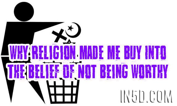 Why Religion Made Me Buy Into The Belief Of Not Being Worthy