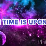 The Time Is Upon Us – Three Easy Steps To Do Your Part In The Awakening And Ascension Of Earth