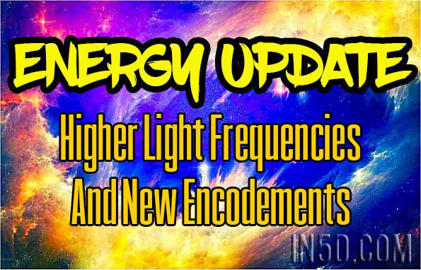 Energy Update - Higher Light Frequencies and NEW ENCODEMENTS