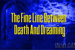 The Fine Line Between Death And Dreaming
