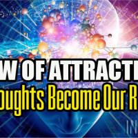 Law Of Attraction – Our Thoughts Become Our Reality