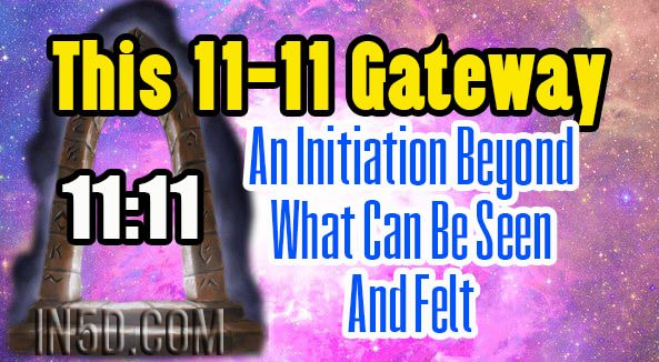 This 11-11 Gateway - An Initiation Beyond What Can Be Seen And Felt