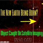 Massive Object Caught On Satellite Imagery – Is This The New Earth Being Born?