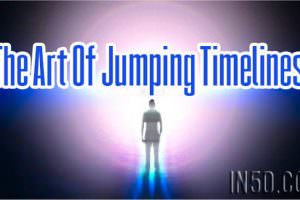 The Art Of Jumping Timelines