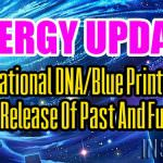 Energy Update – Generational DNA/Blue Print Purge And Release Of Past And Future