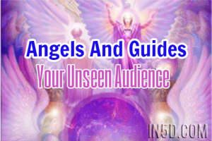 Angels And Guides – Your Unseen Audience
