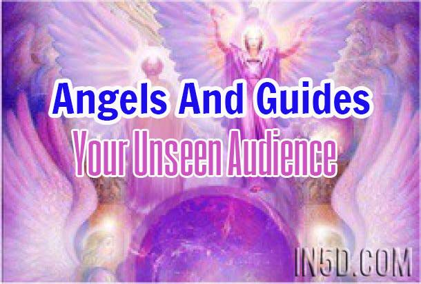 Angels And Guides - Your Unseen Audience