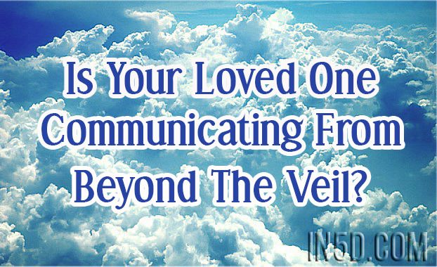 Is Your Loved One Communicating From Beyond The Veil?