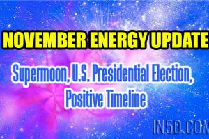 November Energy Update – Supermoon, U.S. Presidential Election, Positive Timeline