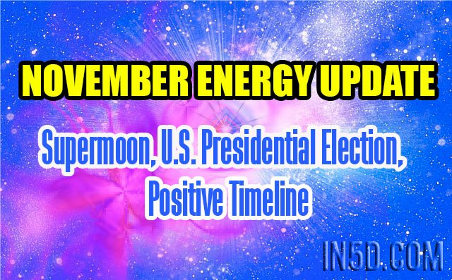 November Energy Update - Supermoon, U.S. Presidential Election, Positive Timeline