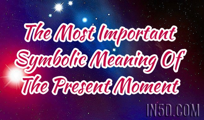 The Most Important Symbolic Meaning Of The Present Moment