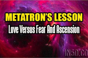 Metatron's Lesson: Love Versus Fear And Ascension