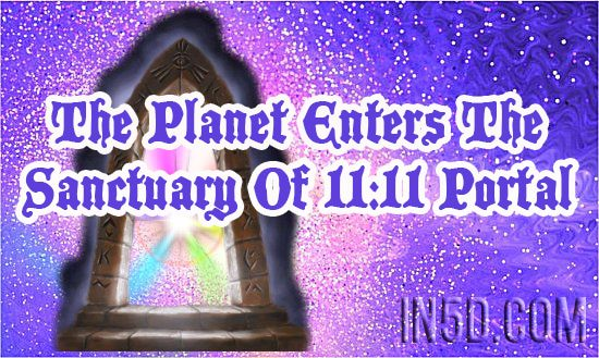 The Planet Enters The Sanctuary Of 11:11 Portal