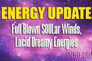 Energy Update – Full Blown SOULar Winds, Lucid Dreamy Energies