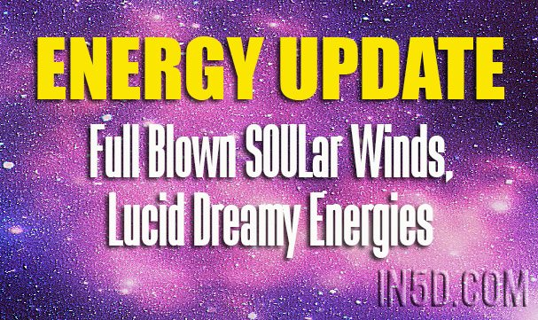 Energy Update - Full Blown SOULar Winds, Lucid Dreamy Energies