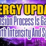 Energy Update – Ascension Process Is Gaining In Both Intensity And Speed