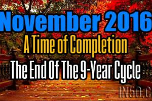 November 2016, A Time of Completion – The End Of The 9-Year Cycle