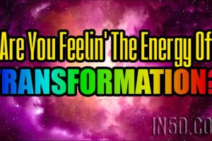Are You Feelin' The Energy Of Transformation?