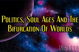 Politics, Soul Ages And The Bifurcation Of Worlds