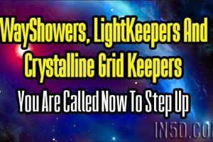 WayShowers, LightKeepers And Crystalline Grid Keepers – You Are Called Now To Step Up