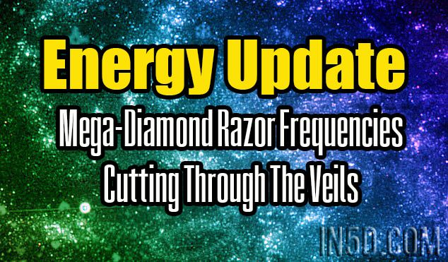 Energy Update - Mega-Diamond Razor Frequencies Cutting Through The Veils