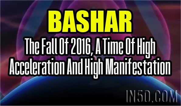 Bashar - The Fall Of 2016, A Time Of High Acceleration And High Manifestation