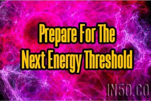 Prepare For The Next Energy Threshold