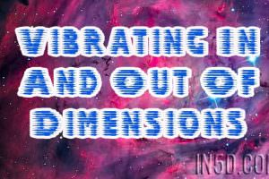 Vibrating In And Out Of Dimensions