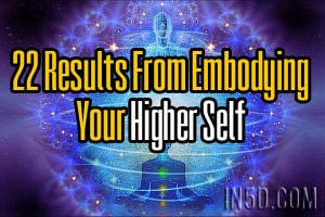 22 Results From Embodying Your Higher Self